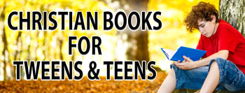 Christian Books for Tweens and Teens